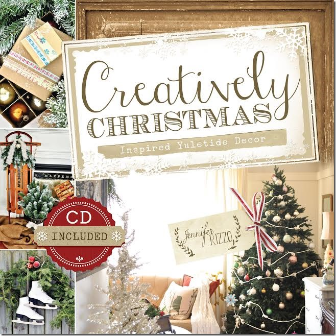 Creatively Christmas: Inspired Yuletide Decor by Jennifer Rizzo