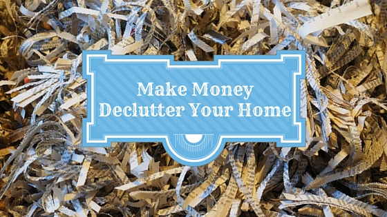 Make Money While Decluttering Your Home