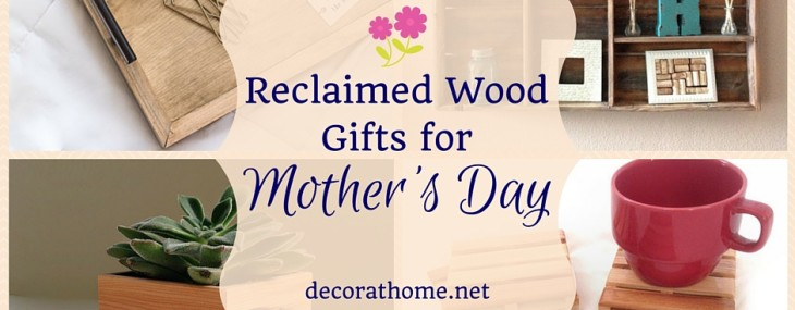 Reclaimed Wood Gifts for Mother's Day
